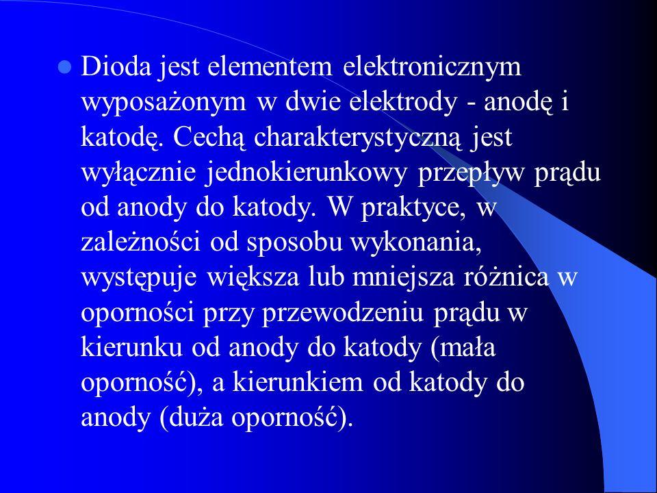 Dioda jest elementem elektronicznym wyposażonym w dwie elektrody - anodę i katodę. Cechą charakterystyczną jest wyłącznie jednokierunkowy przepływ prą