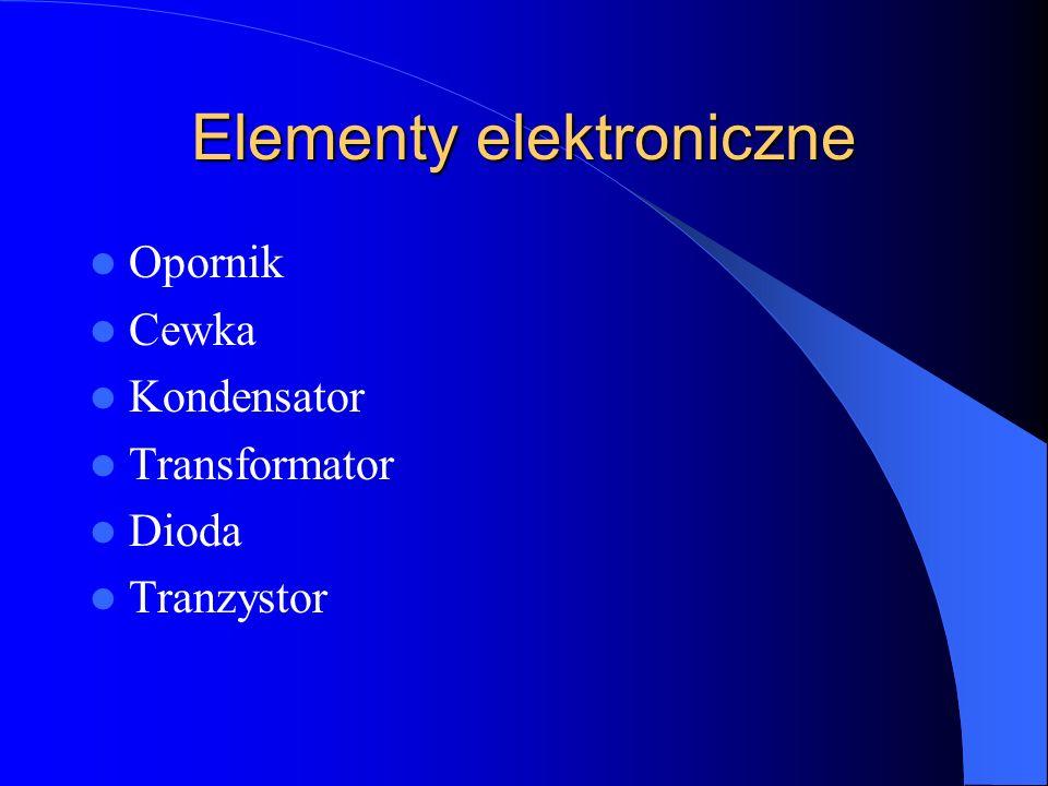 Elementy elektroniczne Opornik Cewka Kondensator Transformator Dioda Tranzystor