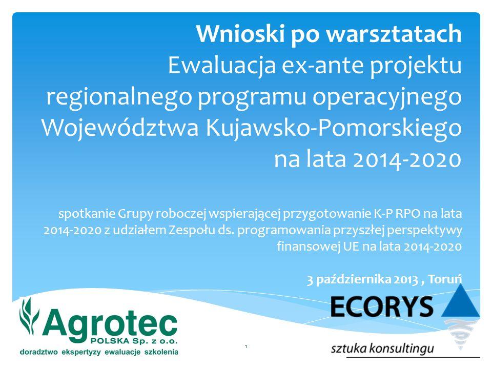 Wnioski po warsztatach Ewaluacja ex-ante projektu regionalnego programu operacyjnego Województwa Kujawsko-Pomorskiego na lata 2014-2020 spotkanie Grupy roboczej wspierającej przygotowanie K-P RPO na lata 2014-2020 z udziałem Zespołu ds.