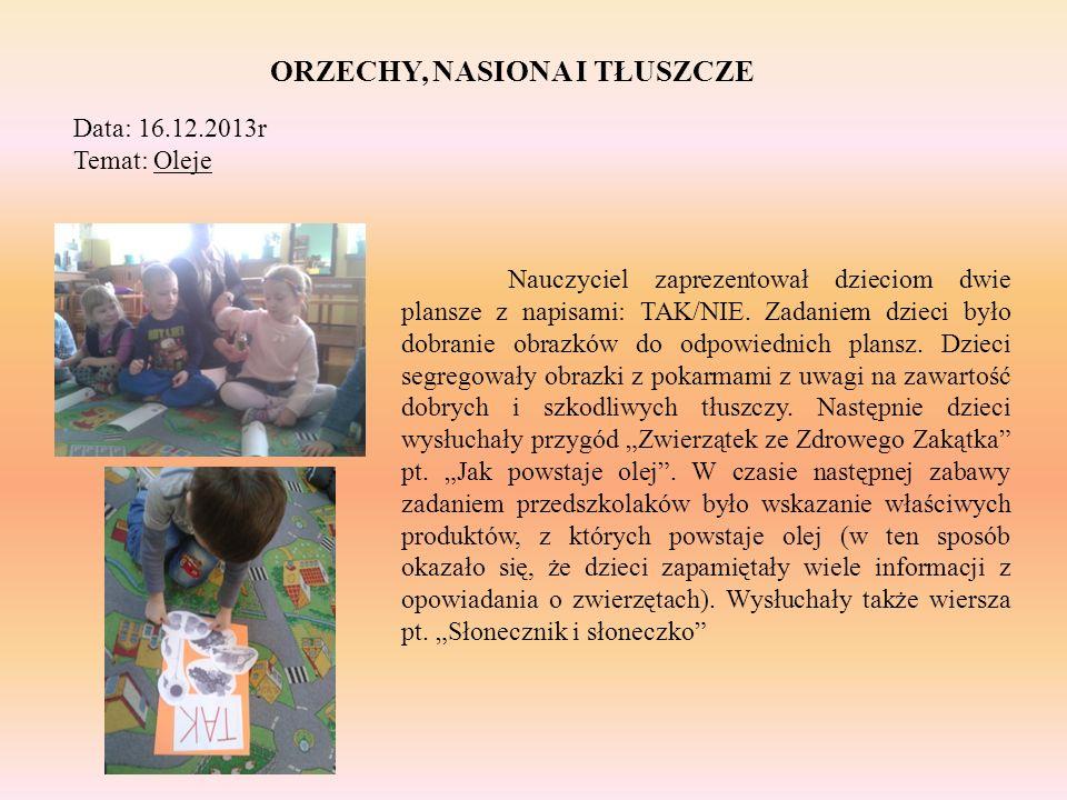 ORZECHY, NASIONA I TŁUSZCZE Data: 16.12.2013r Temat: Oleje Nauczyciel zaprezentował dzieciom dwie plansze z napisami: TAK/NIE. Zadaniem dzieci było do