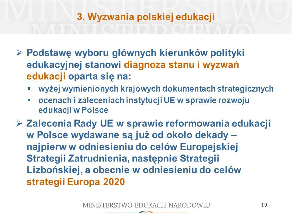 3. Wyzwania polskiej edukacji Podstawę wyboru głównych kierunków polityki edukacyjnej stanowi diagnoza stanu i wyzwań edukacji oparta się na: wyżej wy