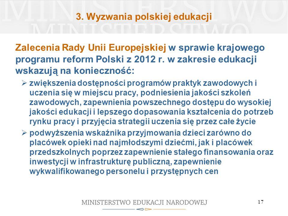 3. Wyzwania polskiej edukacji Zalecenia Rady Unii Europejskiej w sprawie krajowego programu reform Polski z 2012 r. w zakresie edukacji wskazują na ko