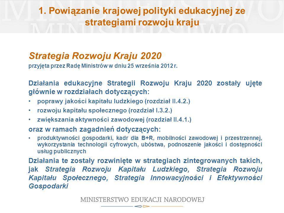 1. Powiązanie krajowej polityki edukacyjnej ze strategiami rozwoju kraju Strategia Rozwoju Kraju 2020 przyjęta przez Radę Ministrów w dniu 25 września