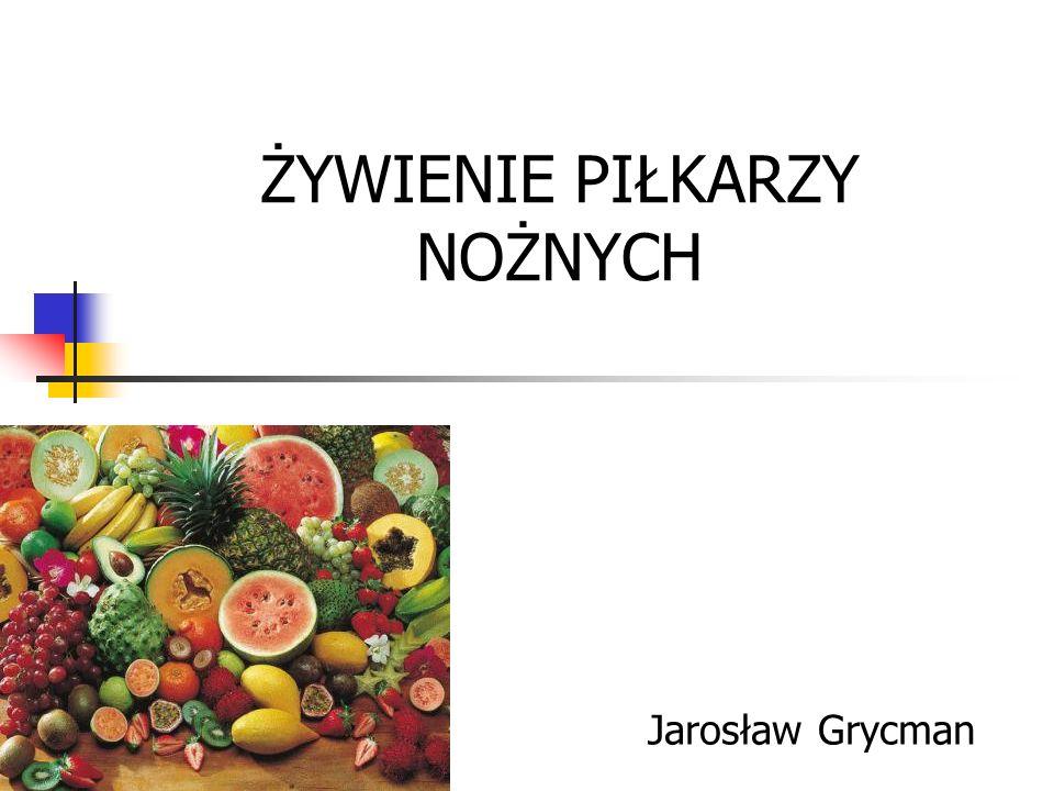 ŻYWIENIE PIŁKARZY NOŻNYCH Jarosław Grycman