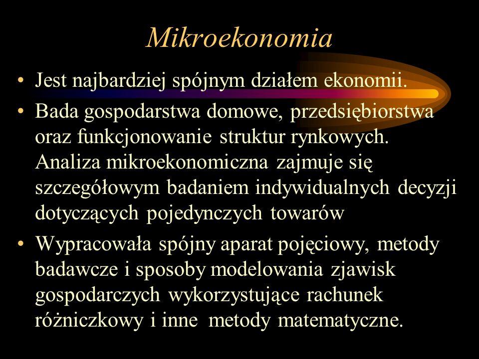 Mikroekonomia Jest najbardziej spójnym działem ekonomii. Bada gospodarstwa domowe, przedsiębiorstwa oraz funkcjonowanie struktur rynkowych. Analiza mi