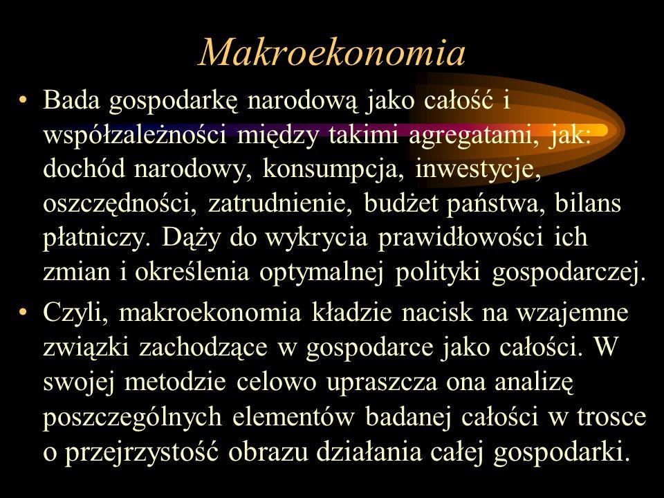 Makroekonomia Bada gospodarkę narodową jako całość i współzależności między takimi agregatami, jak: dochód narodowy, konsumpcja, inwestycje, oszczędno