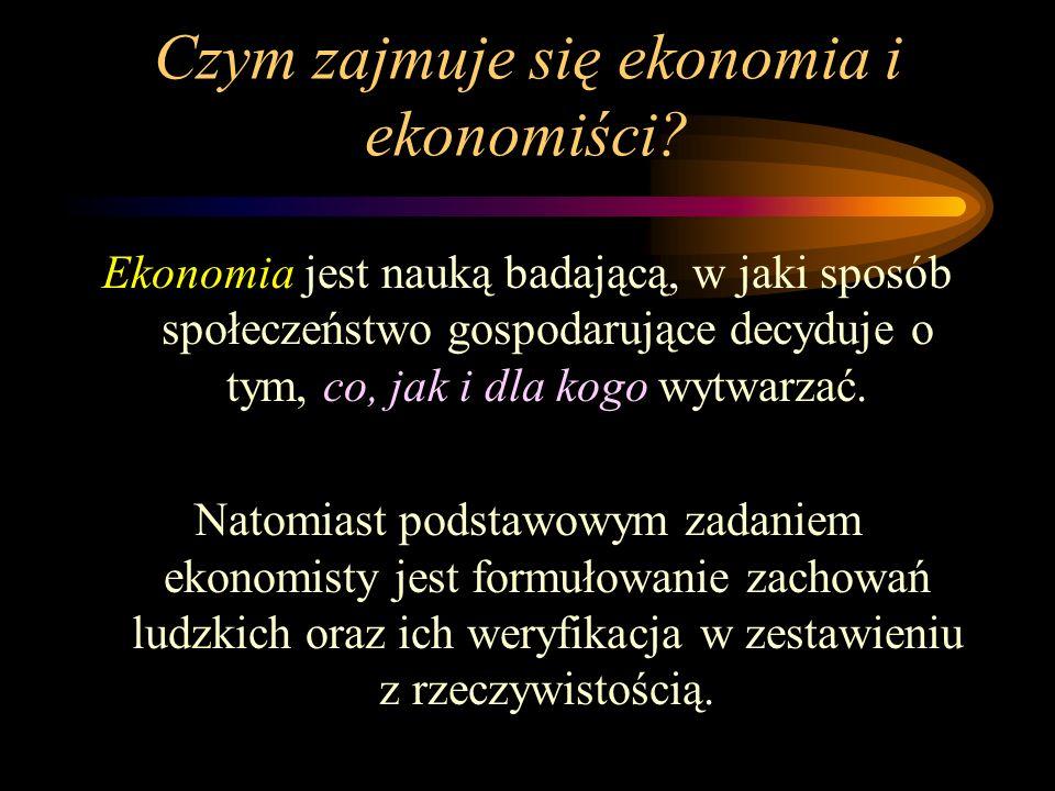 Czym zajmuje się ekonomia i ekonomiści? Ekonomia jest nauką badającą, w jaki sposób społeczeństwo gospodarujące decyduje o tym, co, jak i dla kogo wyt