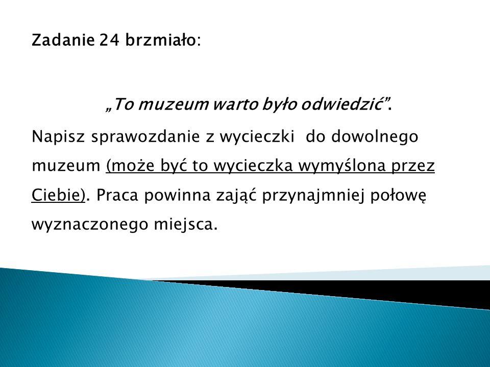 Zadanie 24 brzmiało: To muzeum warto było odwiedzić.