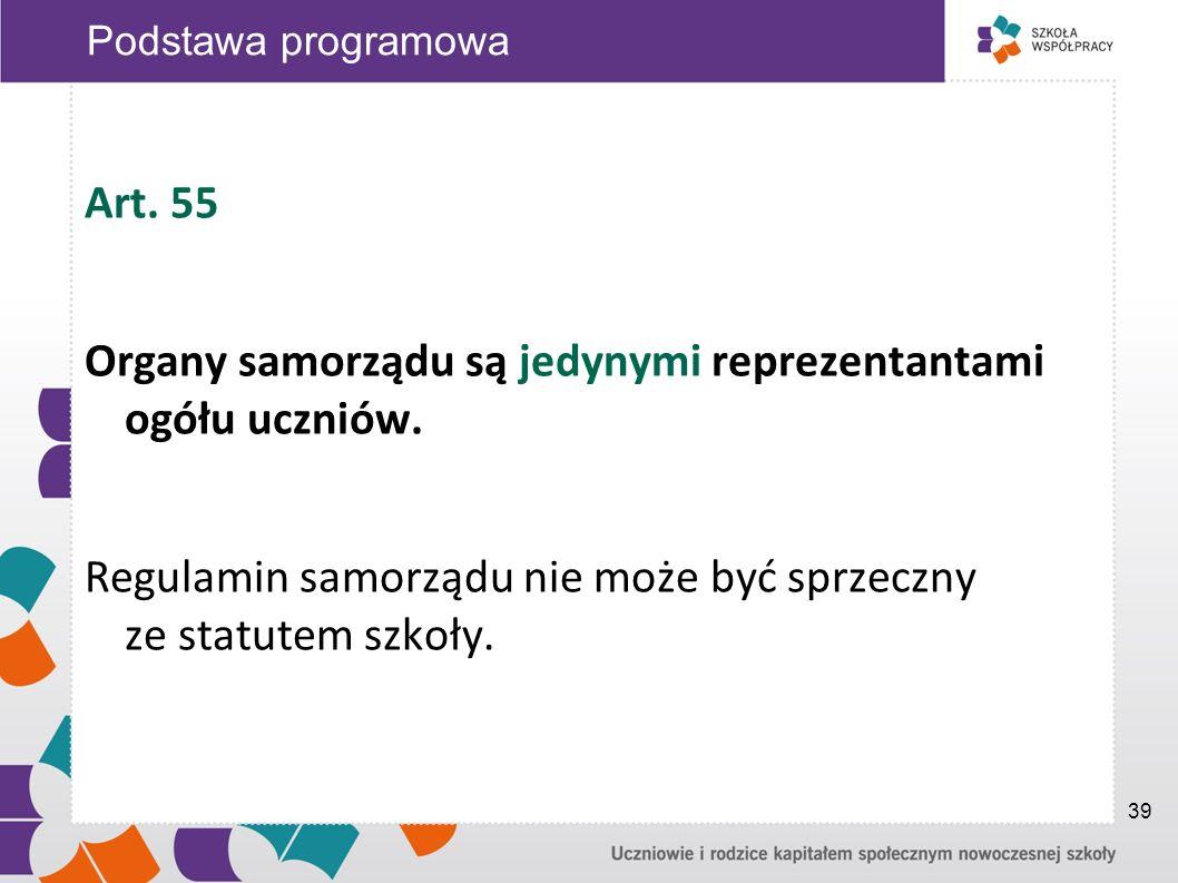 Art. 55 Organy samorządu są jedynymi reprezentantami ogółu uczniów. Regulamin samorządu nie może być sprzeczny ze statutem szkoły. Podstawa programowa