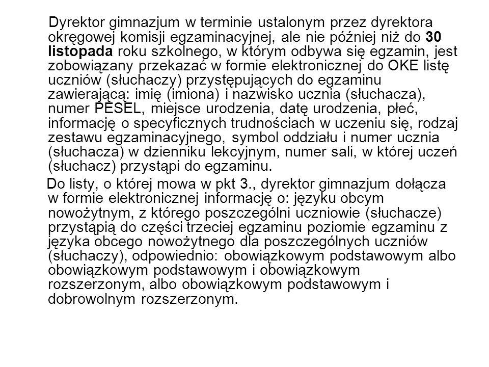 Dyrektor gimnazjum w terminie ustalonym przez dyrektora okręgowej komisji egzaminacyjnej, ale nie później niż do 30 listopada roku szkolnego, w którym