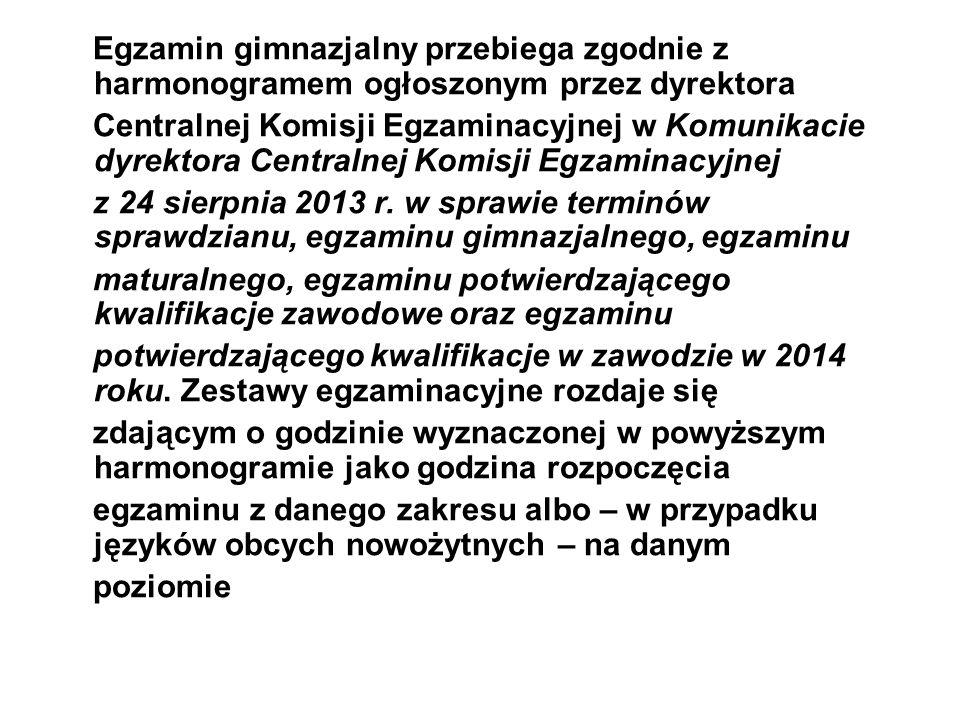 Egzamin gimnazjalny przebiega zgodnie z harmonogramem ogłoszonym przez dyrektora Centralnej Komisji Egzaminacyjnej w Komunikacie dyrektora Centralnej
