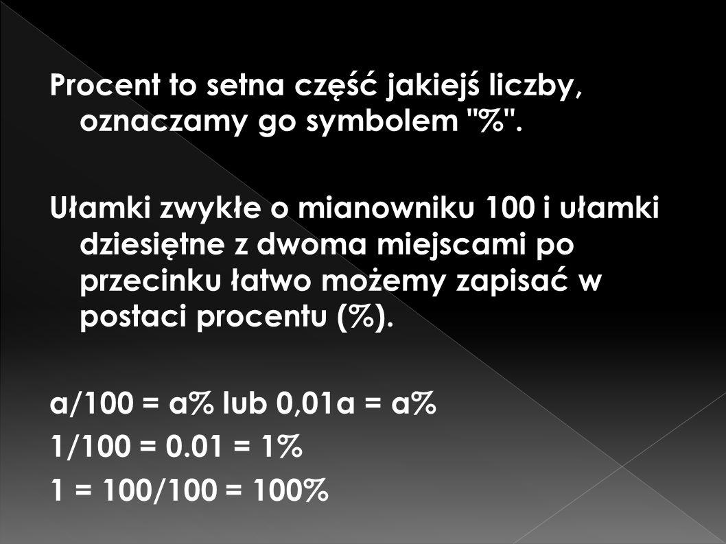 Procent to setna część jakiejś liczby, oznaczamy go symbolem % .