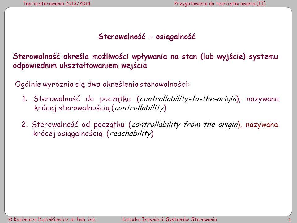 Teoria sterowania 2013/2014Przygotowanie do teorii sterowania (II) Kazimierz Duzinkiewicz, dr hab. inż.Katedra Inżynierii Systemów Sterowania 1 Sterow