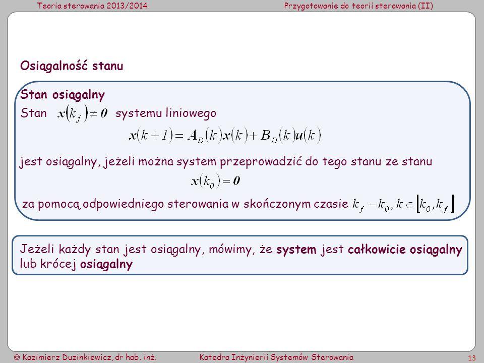 Teoria sterowania 2013/2014Przygotowanie do teorii sterowania (II) Kazimierz Duzinkiewicz, dr hab. inż.Katedra Inżynierii Systemów Sterowania 13 Stan