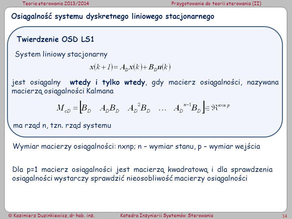 Teoria sterowania 2013/2014Przygotowanie do teorii sterowania (II) Kazimierz Duzinkiewicz, dr hab. inż.Katedra Inżynierii Systemów Sterowania 14 Osiąg