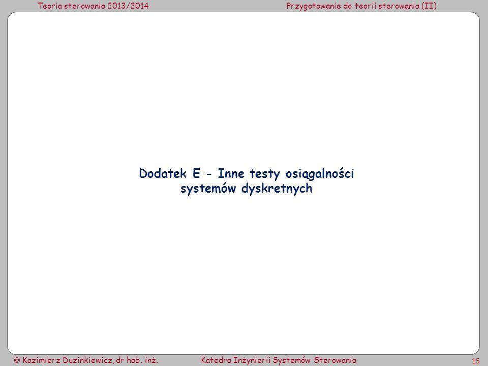 Teoria sterowania 2013/2014Przygotowanie do teorii sterowania (II) Kazimierz Duzinkiewicz, dr hab. inż.Katedra Inżynierii Systemów Sterowania 15 Dodat