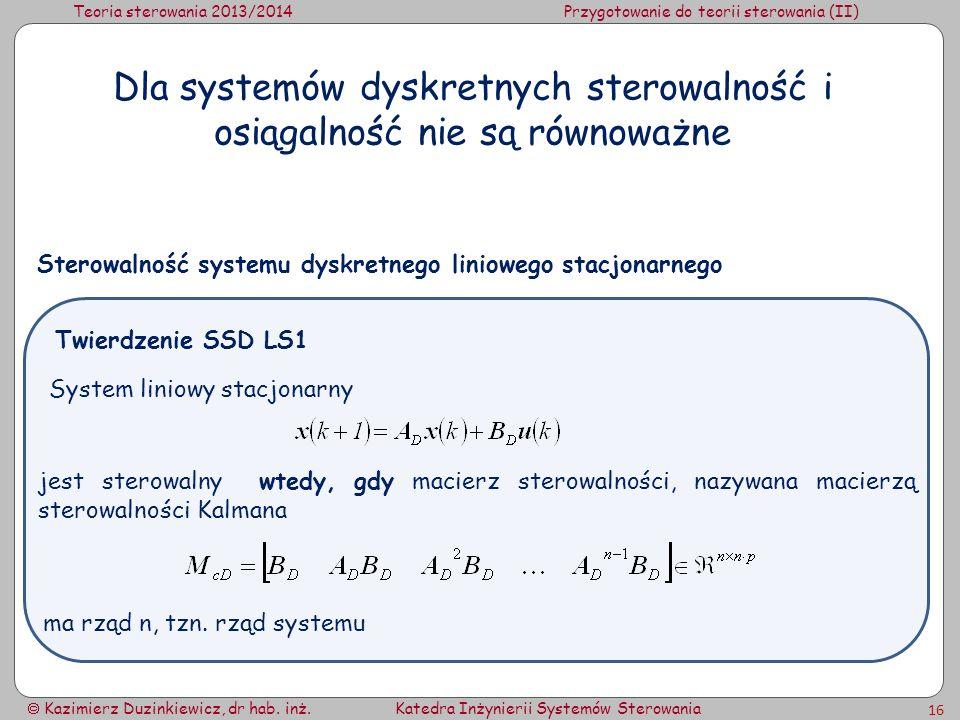Teoria sterowania 2013/2014Przygotowanie do teorii sterowania (II) Kazimierz Duzinkiewicz, dr hab. inż.Katedra Inżynierii Systemów Sterowania 16 Dla s