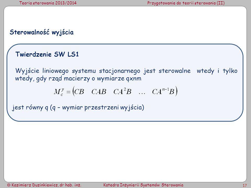 Teoria sterowania 2013/2014Przygotowanie do teorii sterowania (II) Kazimierz Duzinkiewicz, dr hab. inż.Katedra Inżynierii Systemów Sterowania 17 Stero