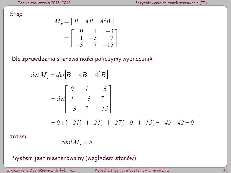 Teoria sterowania 2013/2014Przygotowanie do teorii sterowania (II) Kazimierz Duzinkiewicz, dr hab. inż.Katedra Inżynierii Systemów Sterowania 21 Stąd