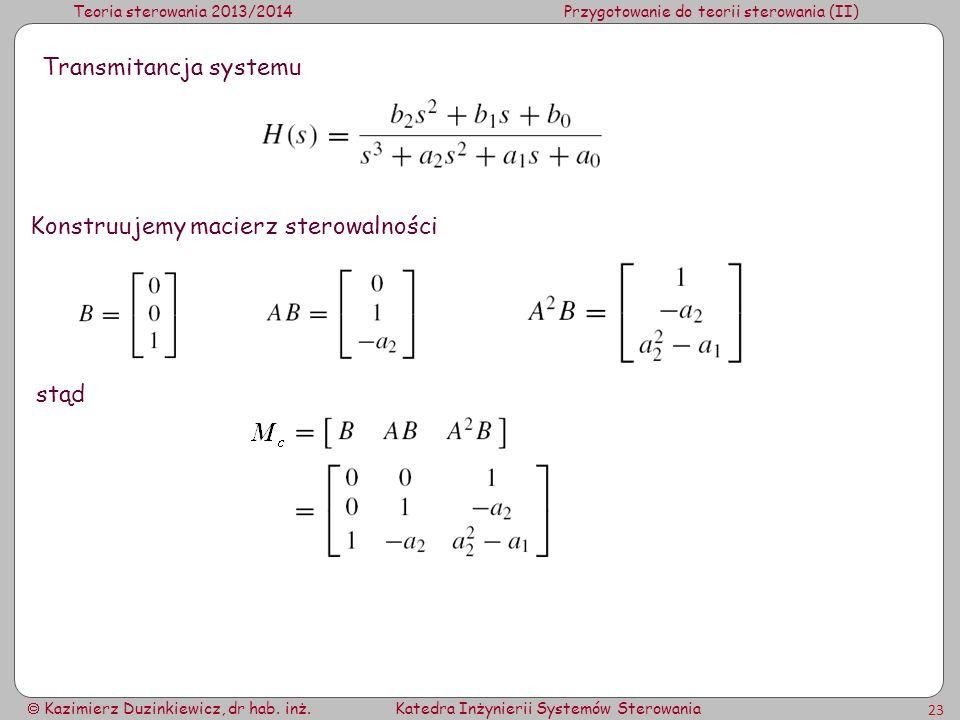 Teoria sterowania 2013/2014Przygotowanie do teorii sterowania (II) Kazimierz Duzinkiewicz, dr hab. inż.Katedra Inżynierii Systemów Sterowania 23 Trans