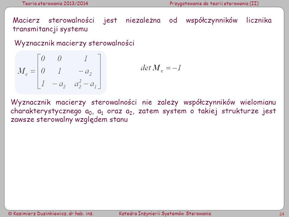 Teoria sterowania 2013/2014Przygotowanie do teorii sterowania (II) Kazimierz Duzinkiewicz, dr hab. inż.Katedra Inżynierii Systemów Sterowania 24 Macie