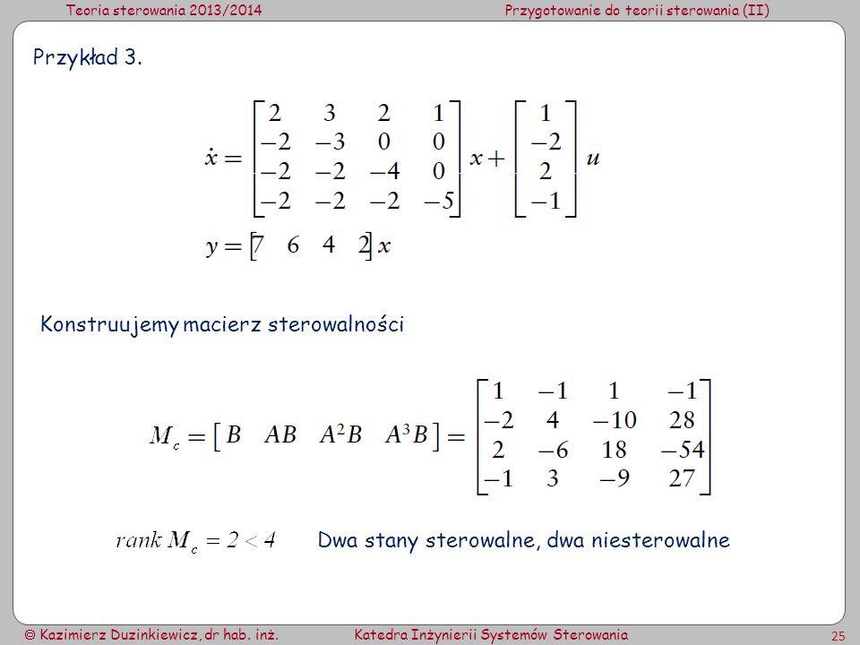 Teoria sterowania 2013/2014Przygotowanie do teorii sterowania (II) Kazimierz Duzinkiewicz, dr hab. inż.Katedra Inżynierii Systemów Sterowania 25 Przyk