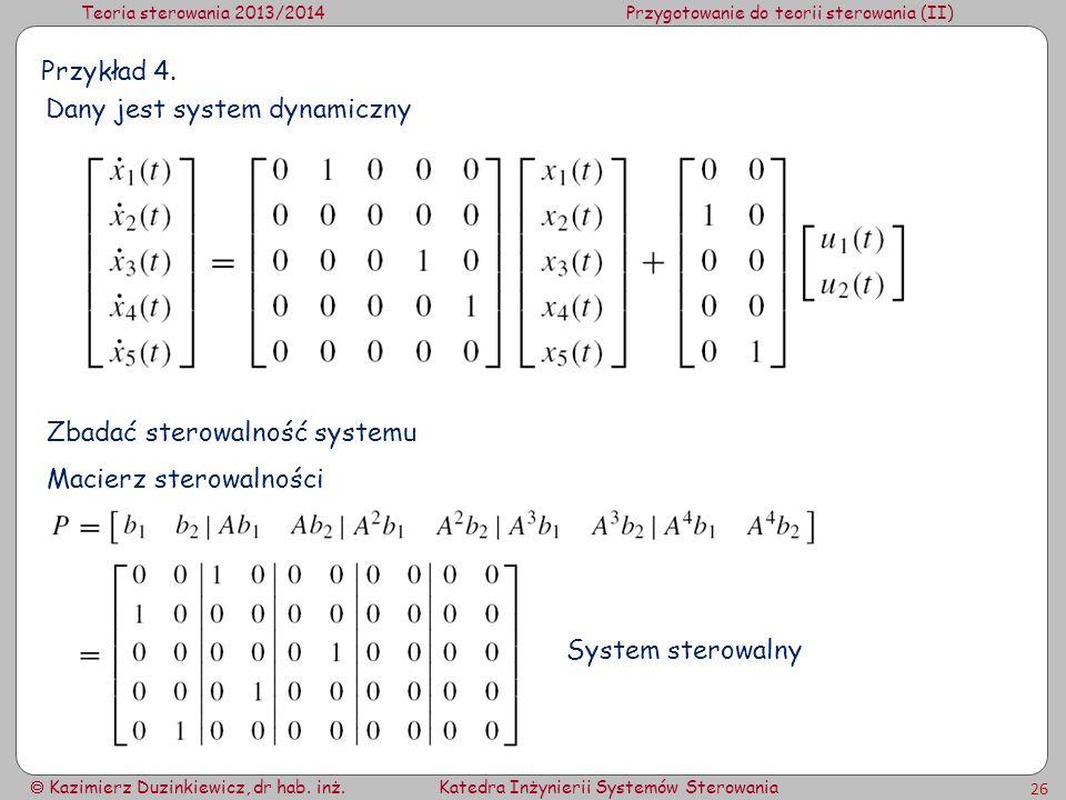 Teoria sterowania 2013/2014Przygotowanie do teorii sterowania (II) Kazimierz Duzinkiewicz, dr hab. inż.Katedra Inżynierii Systemów Sterowania 26 Przyk