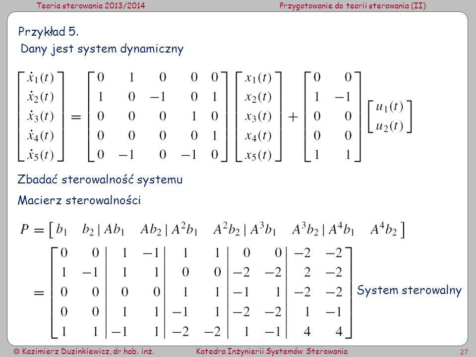 Teoria sterowania 2013/2014Przygotowanie do teorii sterowania (II) Kazimierz Duzinkiewicz, dr hab. inż.Katedra Inżynierii Systemów Sterowania 27 Przyk