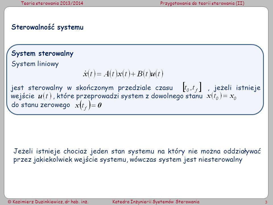 Teoria sterowania 2013/2014Przygotowanie do teorii sterowania (II) Kazimierz Duzinkiewicz, dr hab. inż.Katedra Inżynierii Systemów Sterowania 3 do sta