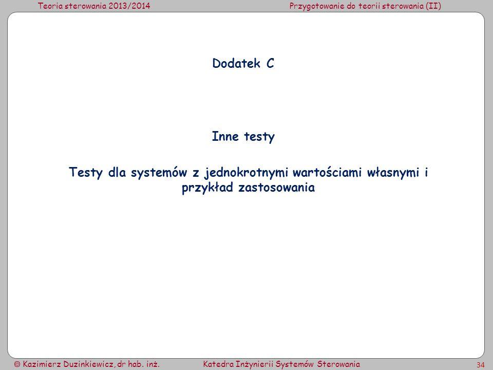 Teoria sterowania 2013/2014Przygotowanie do teorii sterowania (II) Kazimierz Duzinkiewicz, dr hab. inż.Katedra Inżynierii Systemów Sterowania 34 Dodat