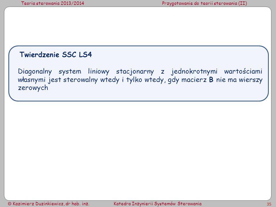 Teoria sterowania 2013/2014Przygotowanie do teorii sterowania (II) Kazimierz Duzinkiewicz, dr hab. inż.Katedra Inżynierii Systemów Sterowania 35 Diago