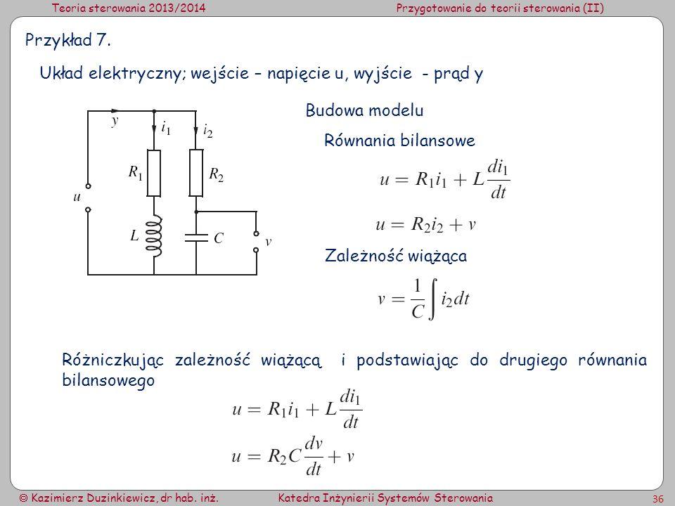 Teoria sterowania 2013/2014Przygotowanie do teorii sterowania (II) Kazimierz Duzinkiewicz, dr hab. inż.Katedra Inżynierii Systemów Sterowania 36 Przyk