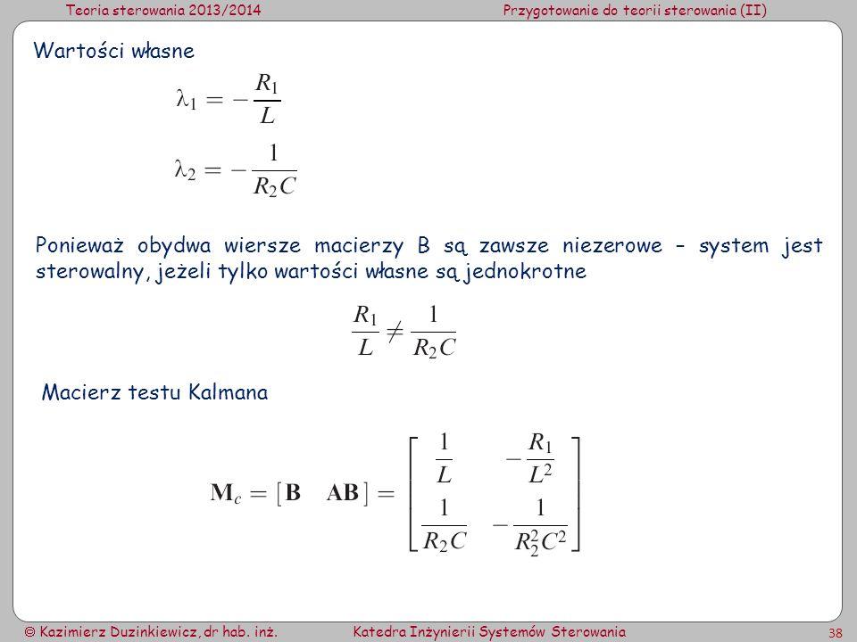 Teoria sterowania 2013/2014Przygotowanie do teorii sterowania (II) Kazimierz Duzinkiewicz, dr hab. inż.Katedra Inżynierii Systemów Sterowania 38 Warto