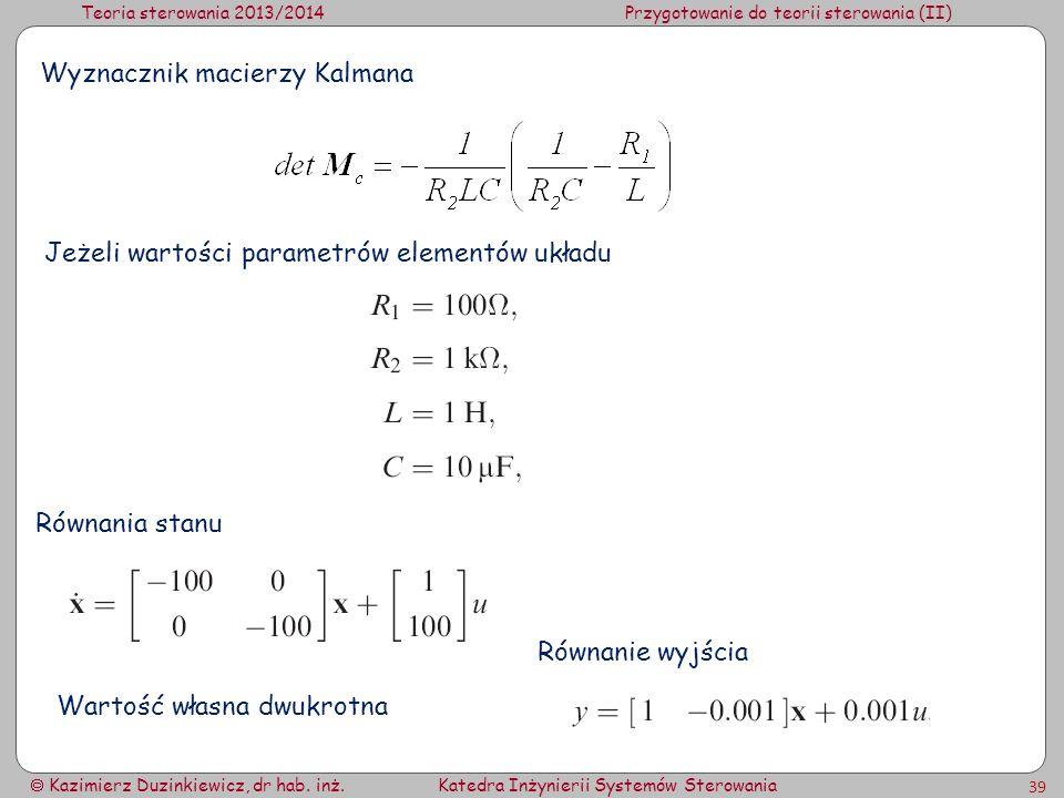 Teoria sterowania 2013/2014Przygotowanie do teorii sterowania (II) Kazimierz Duzinkiewicz, dr hab. inż.Katedra Inżynierii Systemów Sterowania 39 Wyzna