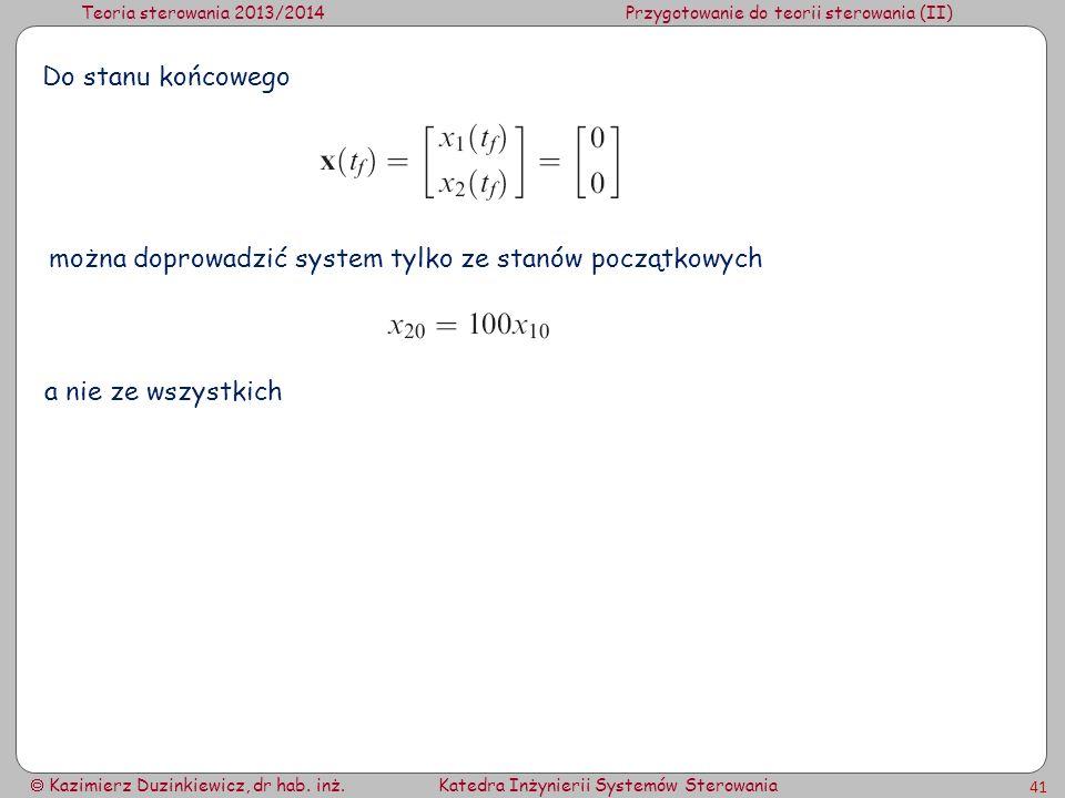 Teoria sterowania 2013/2014Przygotowanie do teorii sterowania (II) Kazimierz Duzinkiewicz, dr hab. inż.Katedra Inżynierii Systemów Sterowania 41 Do st