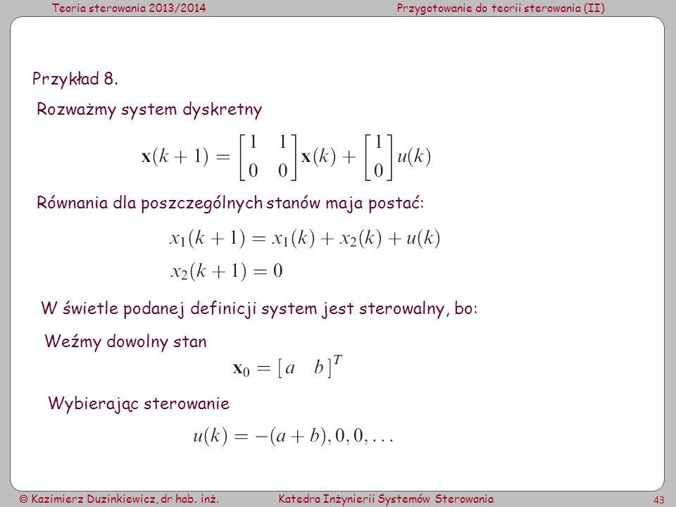 Teoria sterowania 2013/2014Przygotowanie do teorii sterowania (II) Kazimierz Duzinkiewicz, dr hab. inż.Katedra Inżynierii Systemów Sterowania 43 Przyk