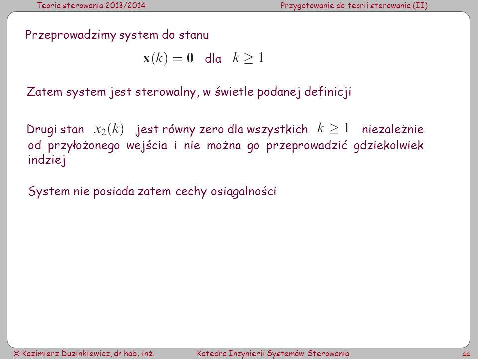 Teoria sterowania 2013/2014Przygotowanie do teorii sterowania (II) Kazimierz Duzinkiewicz, dr hab. inż.Katedra Inżynierii Systemów Sterowania 44 Przep