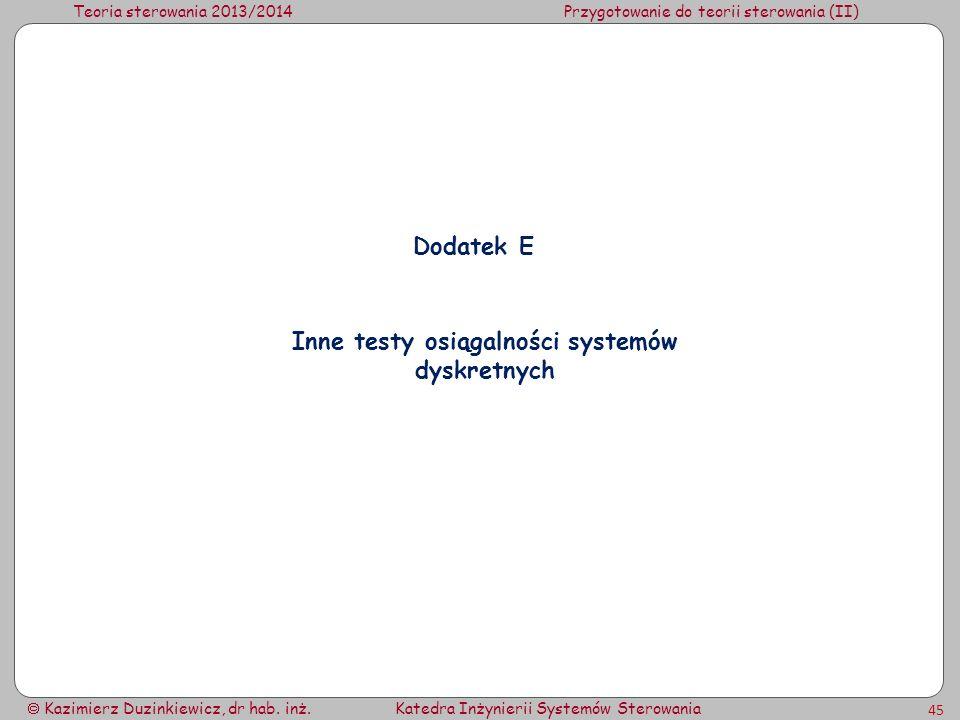 Teoria sterowania 2013/2014Przygotowanie do teorii sterowania (II) Kazimierz Duzinkiewicz, dr hab. inż.Katedra Inżynierii Systemów Sterowania 45 Dodat