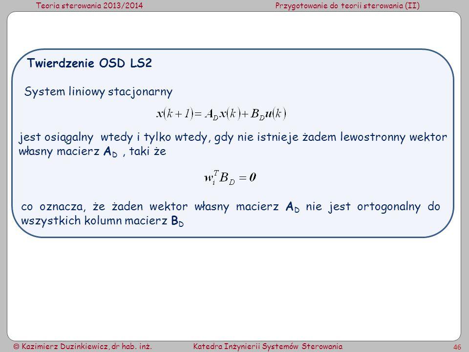 Teoria sterowania 2013/2014Przygotowanie do teorii sterowania (II) Kazimierz Duzinkiewicz, dr hab. inż.Katedra Inżynierii Systemów Sterowania 46 Syste