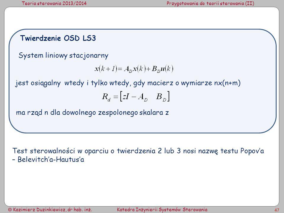 Teoria sterowania 2013/2014Przygotowanie do teorii sterowania (II) Kazimierz Duzinkiewicz, dr hab. inż.Katedra Inżynierii Systemów Sterowania 47 Syste