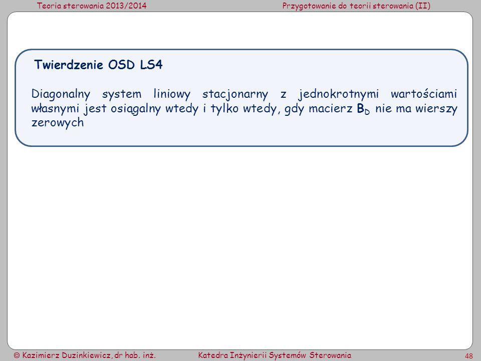 Teoria sterowania 2013/2014Przygotowanie do teorii sterowania (II) Kazimierz Duzinkiewicz, dr hab. inż.Katedra Inżynierii Systemów Sterowania 48 Diago