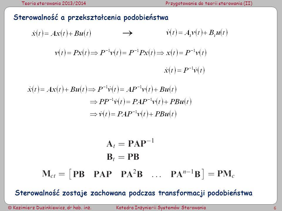 Teoria sterowania 2013/2014Przygotowanie do teorii sterowania (II) Kazimierz Duzinkiewicz, dr hab. inż.Katedra Inżynierii Systemów Sterowania 6 Sterow