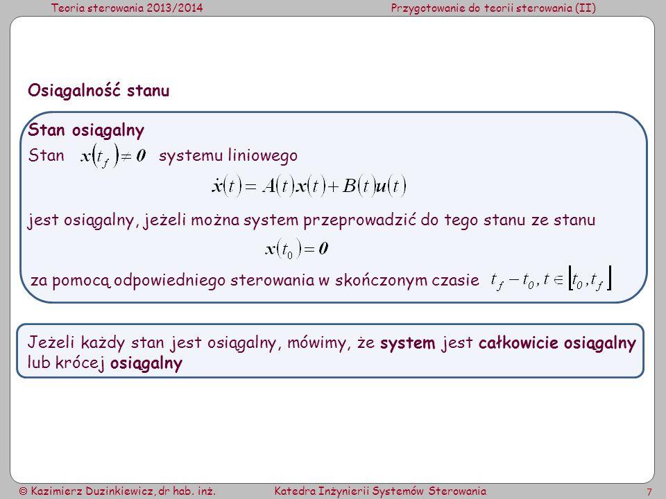 Teoria sterowania 2013/2014Przygotowanie do teorii sterowania (II) Kazimierz Duzinkiewicz, dr hab. inż.Katedra Inżynierii Systemów Sterowania 7 Stan o