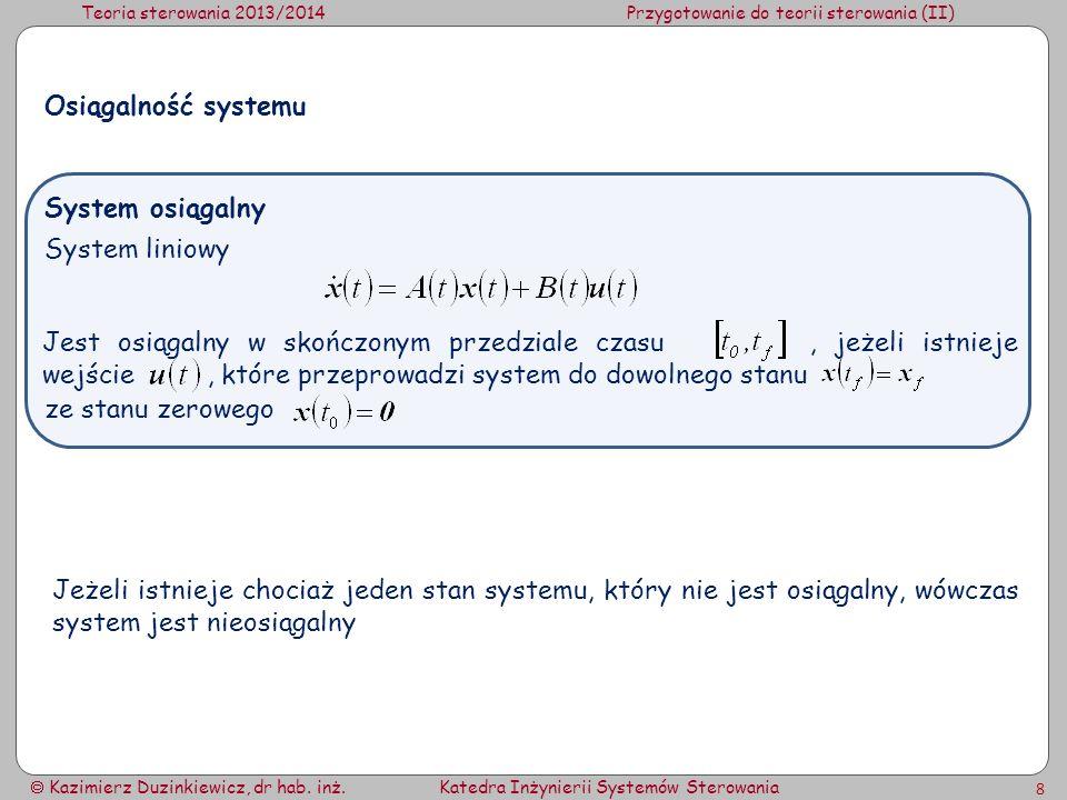 Teoria sterowania 2013/2014Przygotowanie do teorii sterowania (II) Kazimierz Duzinkiewicz, dr hab. inż.Katedra Inżynierii Systemów Sterowania 8 ze sta