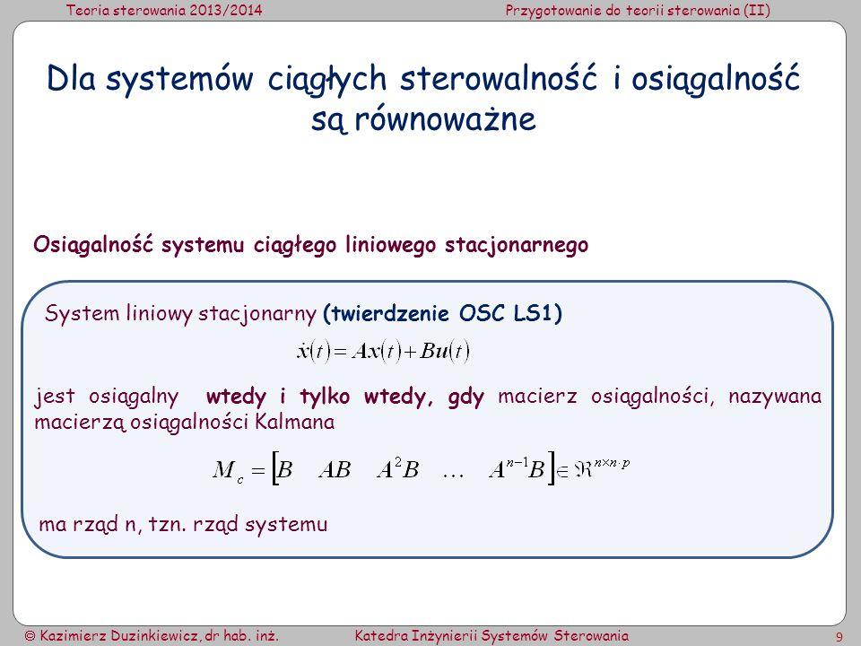 Teoria sterowania 2013/2014Przygotowanie do teorii sterowania (II) Kazimierz Duzinkiewicz, dr hab. inż.Katedra Inżynierii Systemów Sterowania 9 Osiąga