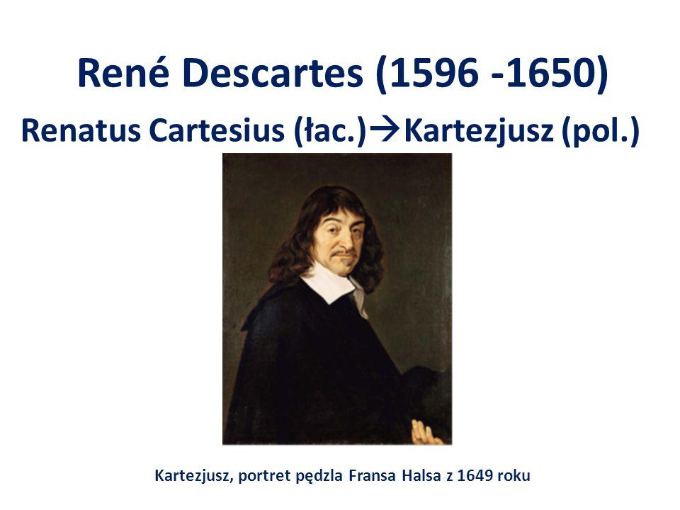 René Descartes (1596 -1650) Renatus Cartesius (łac.) Kartezjusz (pol.) Kartezjusz, portret pędzla Fransa Halsa z 1649 roku