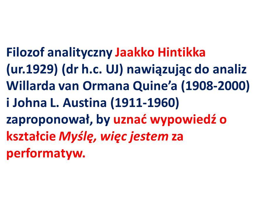 Filozof analityczny Jaakko Hintikka (ur.1929) (dr h.c. UJ) nawiązując do analiz Willarda van Ormana Quinea (1908-2000) i Johna L. Austina (1911-1960)