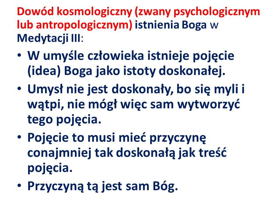 Dowód kosmologiczny (zwany psychologicznym lub antropologicznym) istnienia Boga w Medytacji III: W umyśle człowieka istnieje pojęcie (idea) Boga jako