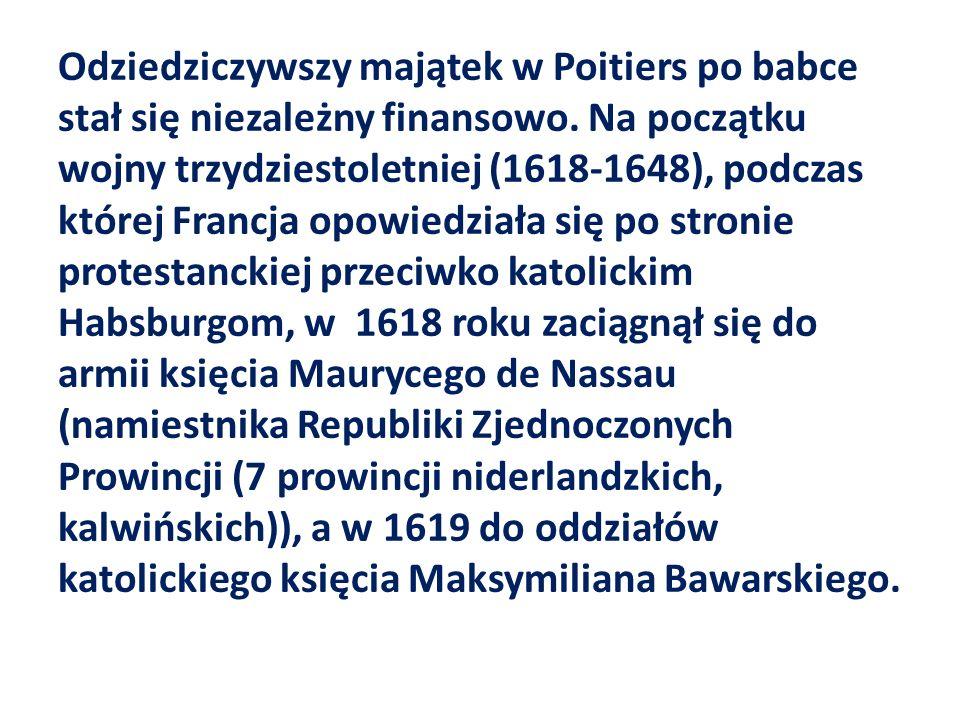 Odziedziczywszy majątek w Poitiers po babce stał się niezależny finansowo. Na początku wojny trzydziestoletniej (1618-1648), podczas której Francja op