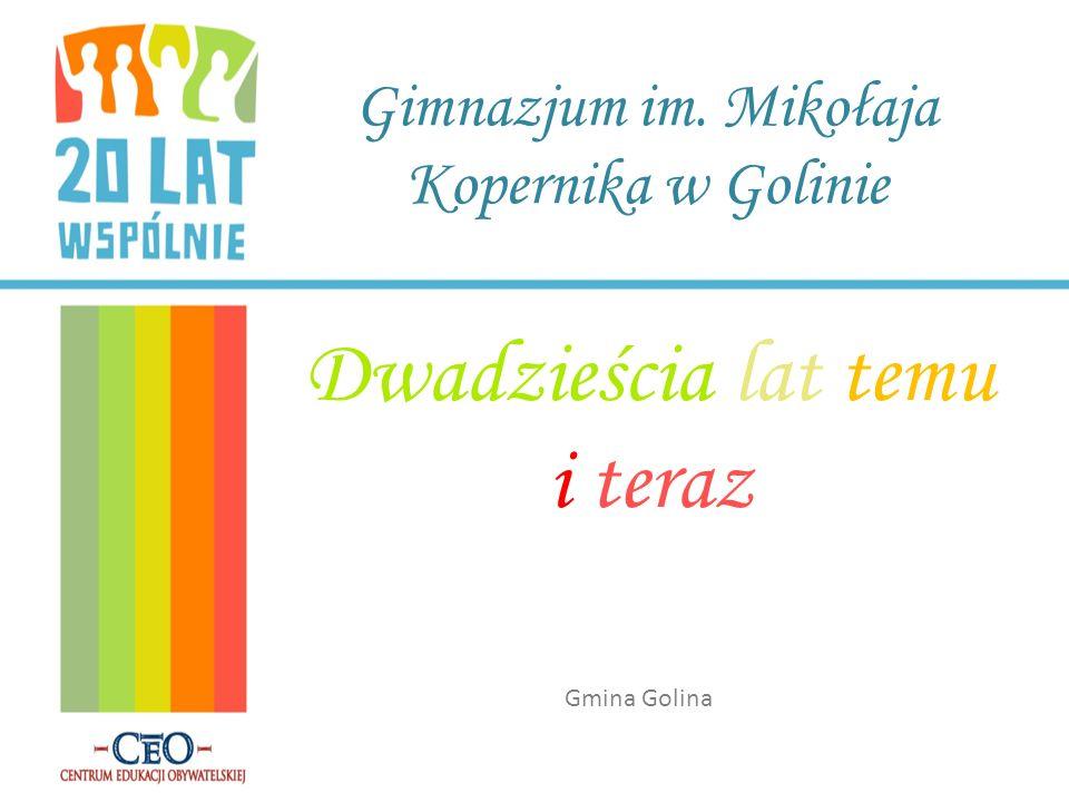 Gimnazjum im. Mikołaja Kopernika w Golinie Dwadzieścia lat temu i teraz Gmina Golina